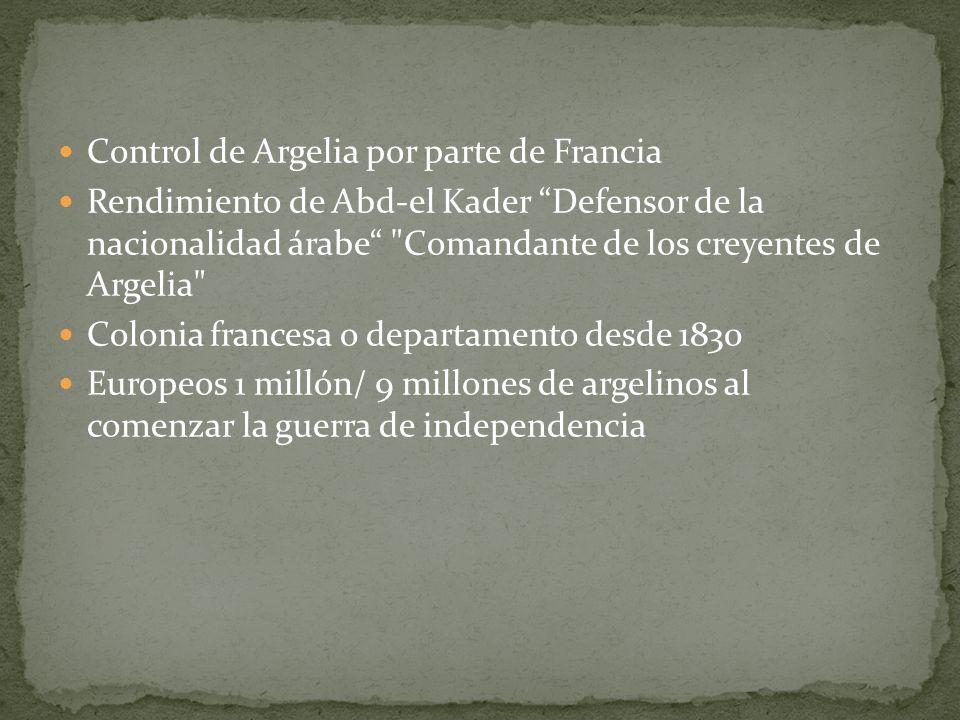 Control de Argelia por parte de Francia Rendimiento de Abd-el Kader Defensor de la nacionalidad árabe