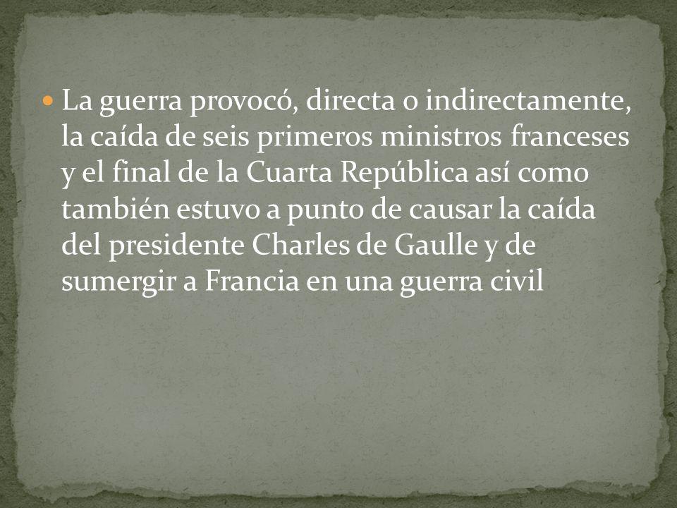 La guerra provocó, directa o indirectamente, la caída de seis primeros ministros franceses y el final de la Cuarta República así como también estuvo a