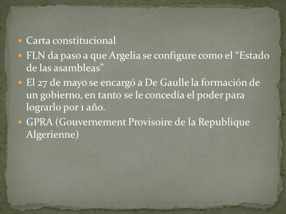 Carta constitucional FLN da paso a que Argelia se configure como el Estado de las asambleas El 27 de mayo se encargó a De Gaulle la formación de un go