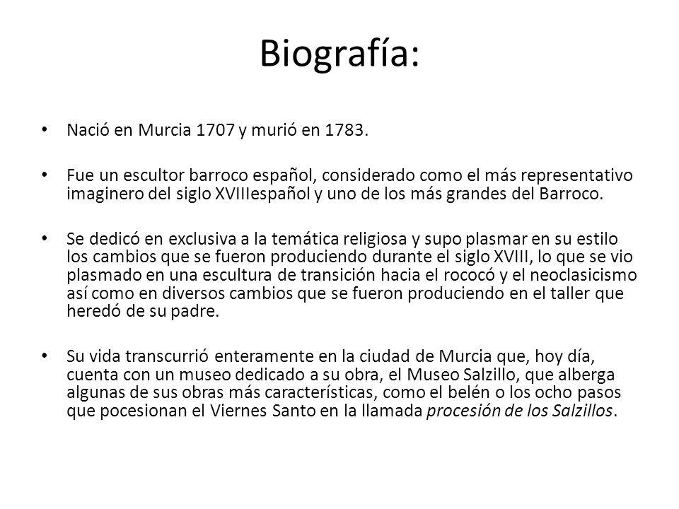 Biografía: Nació en Murcia 1707 y murió en 1783. Fue un escultor barroco español, considerado como el más representativo imaginero del siglo XVIIIespa