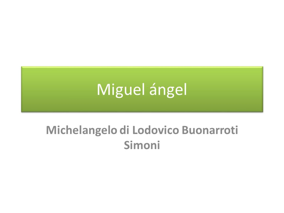 Miguel ángel Michelangelo di Lodovico Buonarroti Simoni