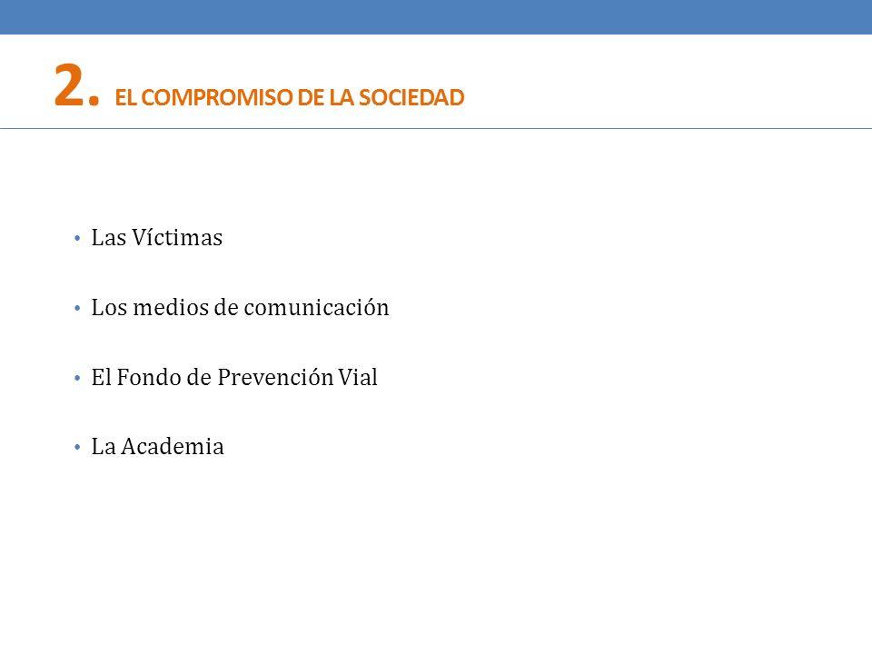 Las Víctimas Los medios de comunicación El Fondo de Prevención Vial La Academia 2. EL COMPROMISO DE LA SOCIEDAD