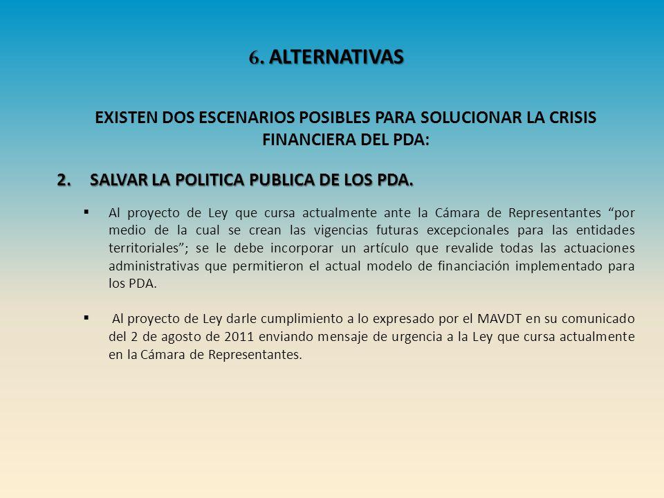 6. ALTERNATIVAS EXISTEN DOS ESCENARIOS POSIBLES PARA SOLUCIONAR LA CRISIS FINANCIERA DEL PDA: 2.SALVAR LA POLITICA PUBLICA DE LOS PDA. Al proyecto de