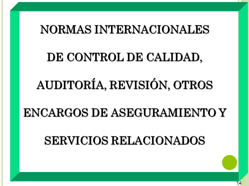 14 NORMAS INTERNACIONALES DE CONTROL DE CALIDAD, AUDITORÍA, REVISIÓN, OTROS ENCARGOS DE ASEGURAMIENTO Y SERVICIOS RELACIONADOS
