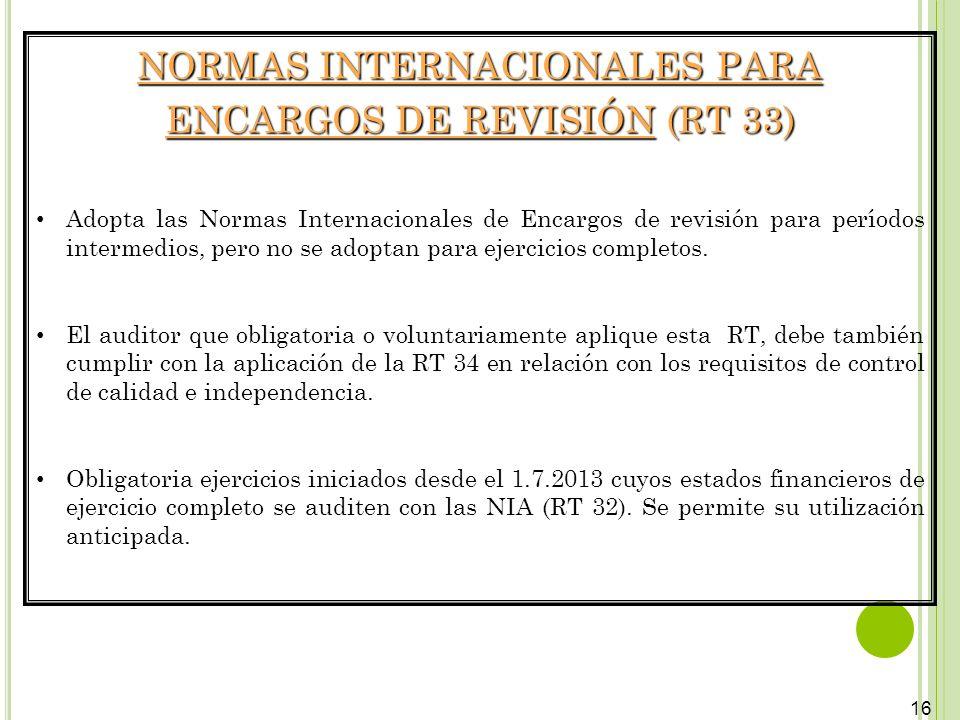 16 NORMAS INTERNACIONALES PARA ENCARGOS DE REVISIÓN (RT 33) Adopta las Normas Internacionales de Encargos de revisión para períodos intermedios, pero