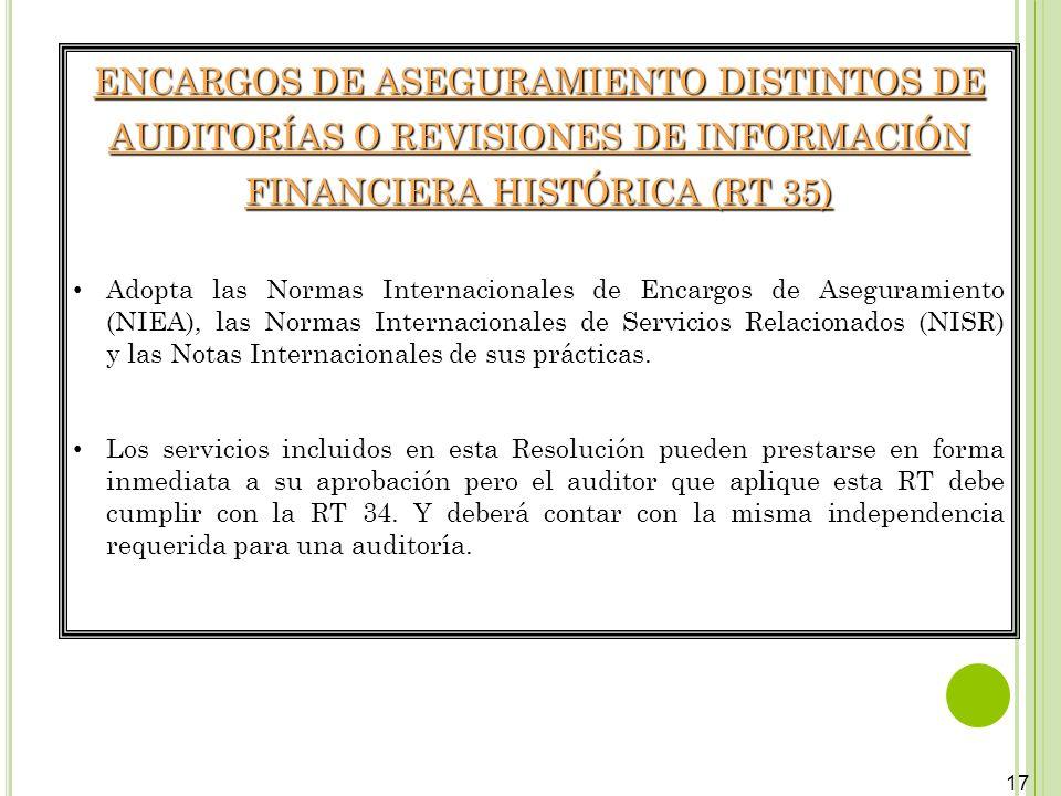 17 ENCARGOS DE ASEGURAMIENTO DISTINTOS DE AUDITORÍAS O REVISIONES DE INFORMACIÓN FINANCIERA HISTÓRICA (RT 35) Adopta las Normas Internacionales de Enc