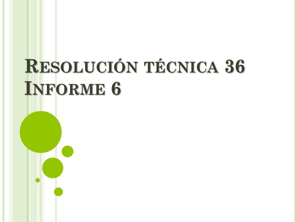 R ESOLUCIÓN TÉCNICA 36 I NFORME 6
