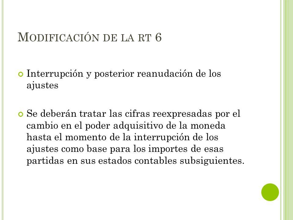 M ODIFICACIÓN DE LA RT 6 Interrupción y posterior reanudación de los ajustes Se deberán tratar las cifras reexpresadas por el cambio en el poder adqui