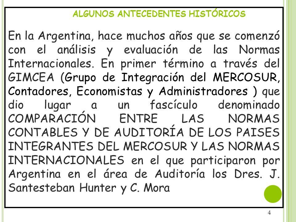 4 ALGUNOS ANTECEDENTES HISTÓRICOS En la Argentina, hace muchos años que se comenzó con el análisis y evaluación de las Normas Internacionales. En prim