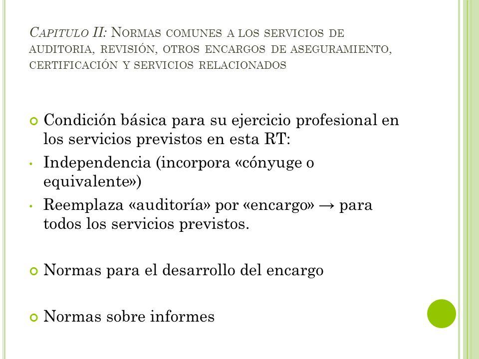 C APITULO II: N ORMAS COMUNES A LOS SERVICIOS DE AUDITORIA, REVISIÓN, OTROS ENCARGOS DE ASEGURAMIENTO, CERTIFICACIÓN Y SERVICIOS RELACIONADOS Condició