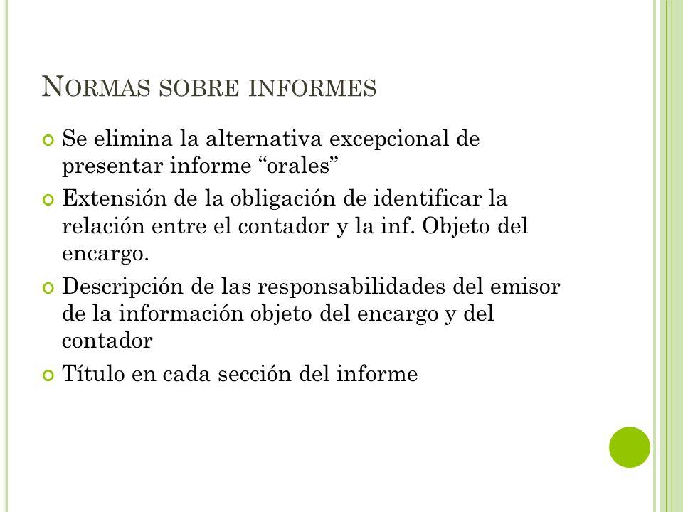 N ORMAS SOBRE INFORMES Se elimina la alternativa excepcional de presentar informe orales Extensión de la obligación de identificar la relación entre e