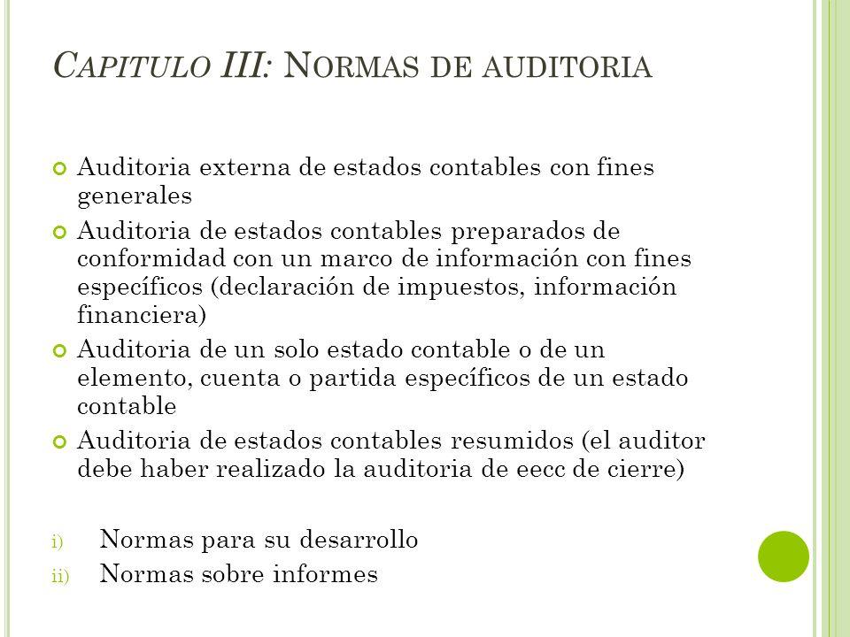C APITULO III: N ORMAS DE AUDITORIA Auditoria externa de estados contables con fines generales Auditoria de estados contables preparados de conformida
