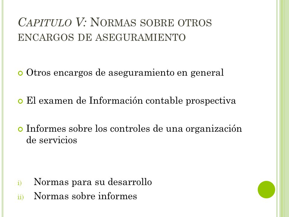 C APITULO V: N ORMAS SOBRE OTROS ENCARGOS DE ASEGURAMIENTO Otros encargos de aseguramiento en general El examen de Información contable prospectiva In