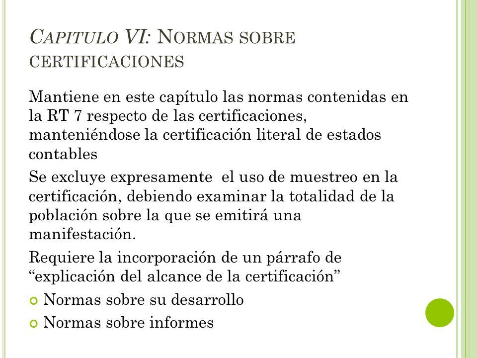 C APITULO VI: N ORMAS SOBRE CERTIFICACIONES Mantiene en este capítulo las normas contenidas en la RT 7 respecto de las certificaciones, manteniéndose