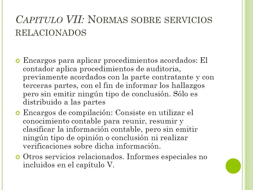 C APITULO VII: N ORMAS SOBRE SERVICIOS RELACIONADOS Encargos para aplicar procedimientos acordados: El contador aplica procedimientos de auditoria, pr