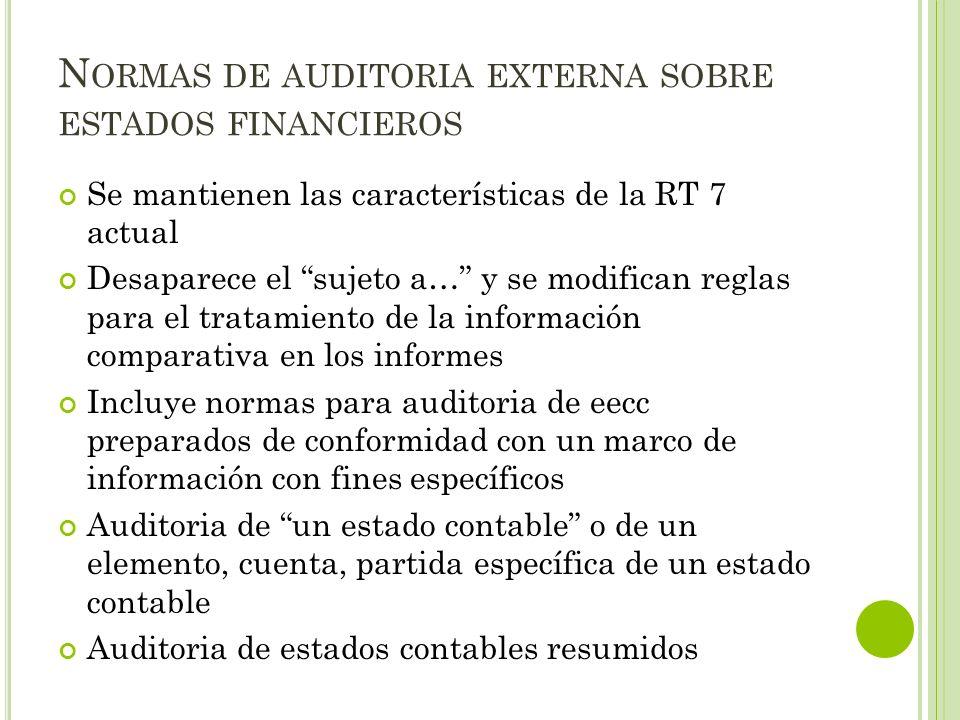 N ORMAS DE AUDITORIA EXTERNA SOBRE ESTADOS FINANCIEROS Se mantienen las características de la RT 7 actual Desaparece el sujeto a… y se modifican regla
