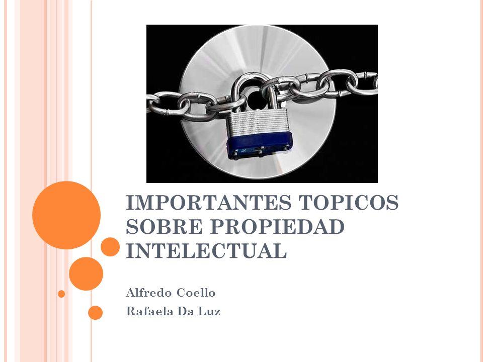 IMPORTANTES TOPICOS SOBRE PROPIEDAD INTELECTUAL Alfredo Coello Rafaela Da Luz