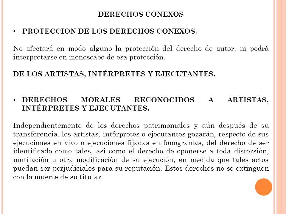 DERECHOS CONEXOS PROTECCION DE LOS DERECHOS CONEXOS. No afectará en modo alguno la protección del derecho de autor, ni podrá interpretarse en menoscab