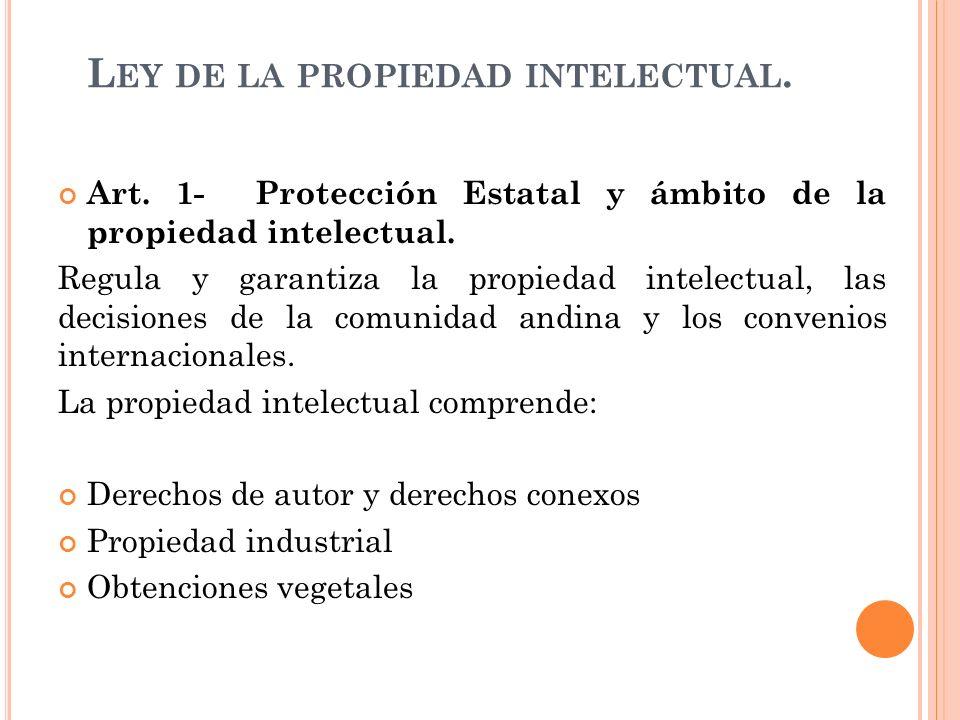 L EY DE LA PROPIEDAD INTELECTUAL. Art. 1- Protección Estatal y ámbito de la propiedad intelectual. Regula y garantiza la propiedad intelectual, las de