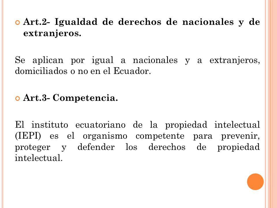 Art.2- Igualdad de derechos de nacionales y de extranjeros. Se aplican por igual a nacionales y a extranjeros, domiciliados o no en el Ecuador. Art.3-