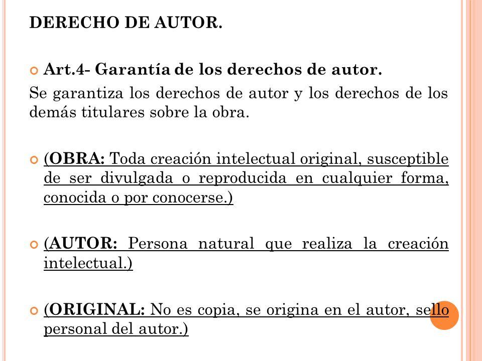 DERECHO DE AUTOR. Art.4- Garantía de los derechos de autor. Se garantiza los derechos de autor y los derechos de los demás titulares sobre la obra. (