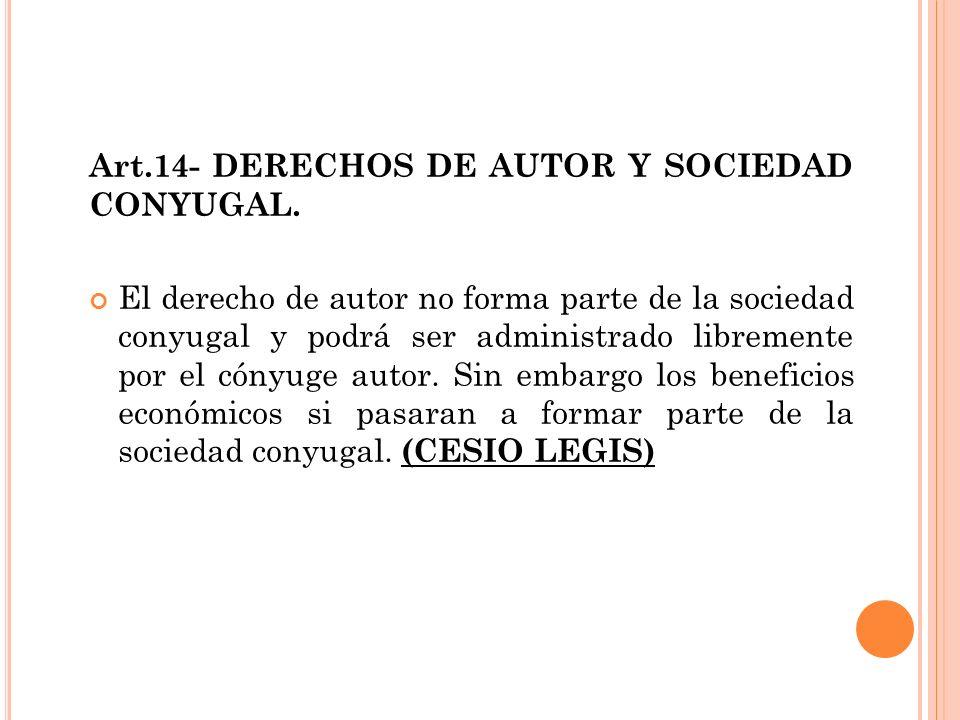 Art.14- DERECHOS DE AUTOR Y SOCIEDAD CONYUGAL. El derecho de autor no forma parte de la sociedad conyugal y podrá ser administrado libremente por el c