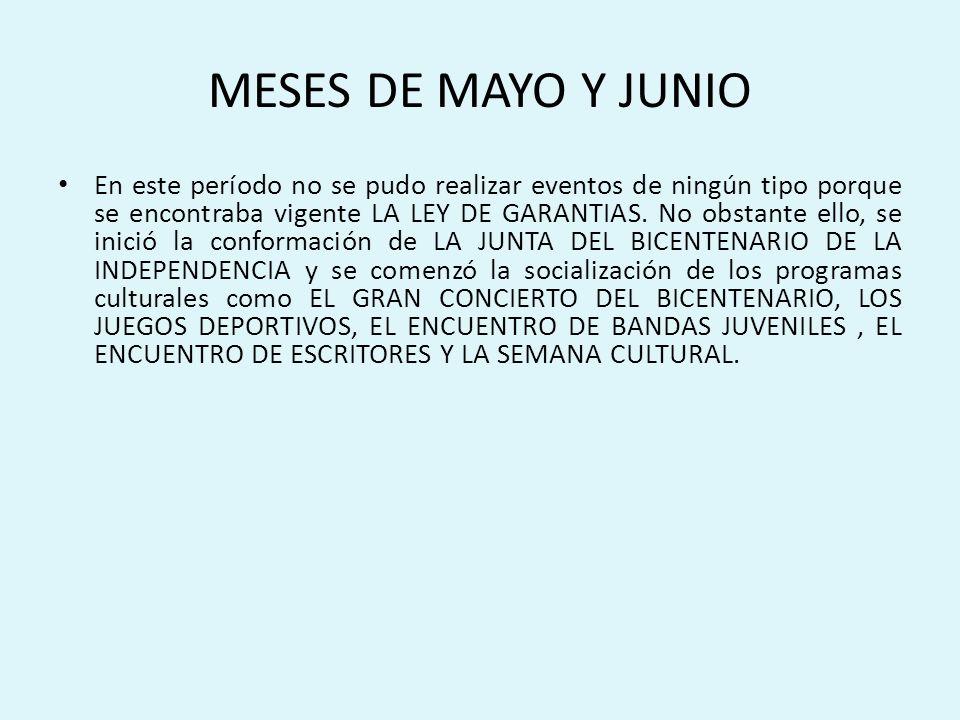 MESES DE MAYO Y JUNIO En este período no se pudo realizar eventos de ningún tipo porque se encontraba vigente LA LEY DE GARANTIAS.