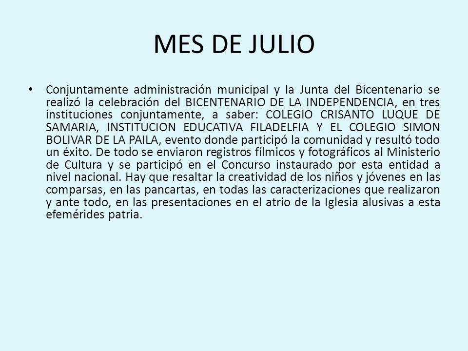 MES DE JULIO Conjuntamente administración municipal y la Junta del Bicentenario se realizó la celebración del BICENTENARIO DE LA INDEPENDENCIA, en tres instituciones conjuntamente, a saber: COLEGIO CRISANTO LUQUE DE SAMARIA, INSTITUCION EDUCATIVA FILADELFIA Y EL COLEGIO SIMON BOLIVAR DE LA PAILA, evento donde participó la comunidad y resultó todo un éxito.