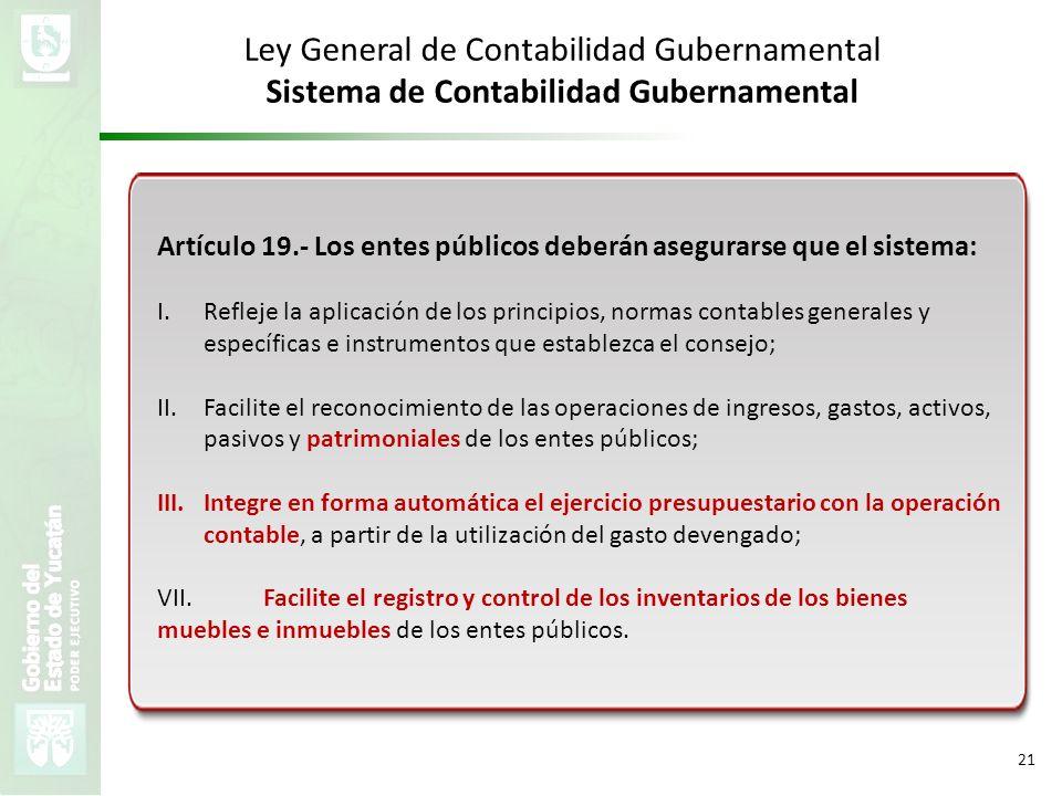 VMZH 21 Ley General de Contabilidad Gubernamental Sistema de Contabilidad Gubernamental Artículo 19.- Los entes públicos deberán asegurarse que el sis