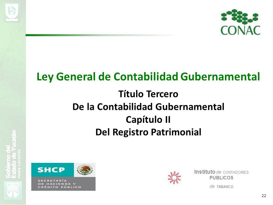 VMZH 22 Ley General de Contabilidad Gubernamental Título Tercero De la Contabilidad Gubernamental Capítulo II Del Registro Patrimonial Instituto de CO
