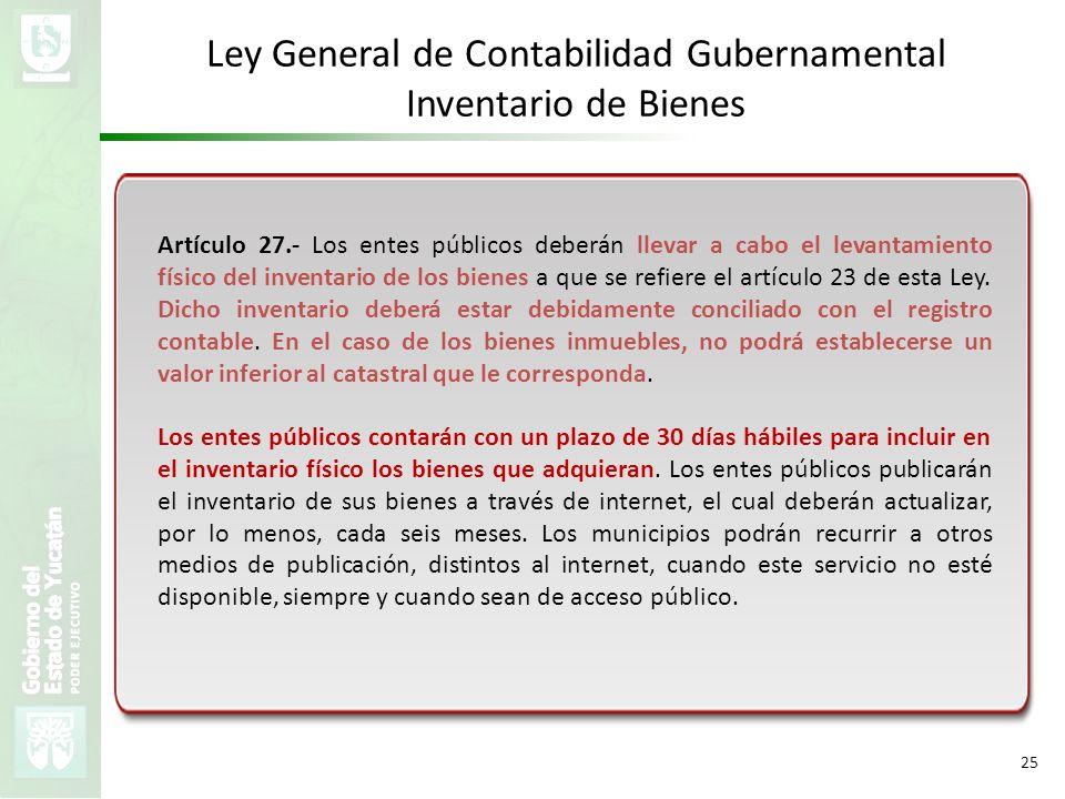 VMZH 25 Ley General de Contabilidad Gubernamental Inventario de Bienes Artículo 27.- Los entes públicos deberán llevar a cabo el levantamiento físico