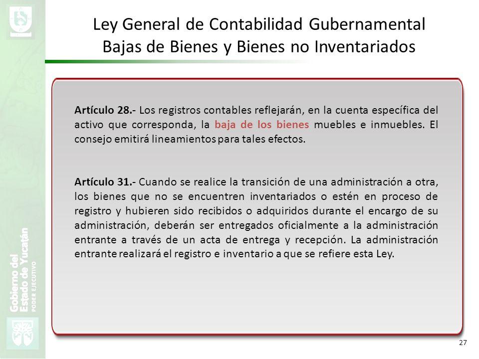 VMZH 27 Ley General de Contabilidad Gubernamental Bajas de Bienes y Bienes no Inventariados Artículo 28.- Los registros contables reflejarán, en la cu