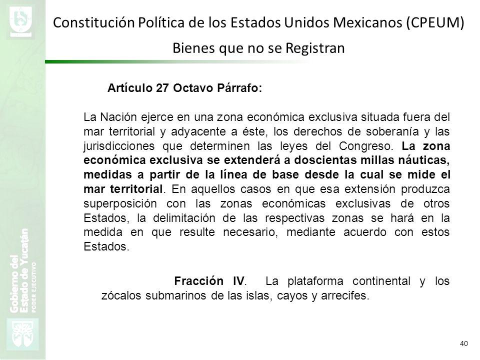 VMZH 40 Constitución Política de los Estados Unidos Mexicanos (CPEUM) Bienes que no se Registran Artículo 27 Octavo Párrafo: La Nación ejerce en una z
