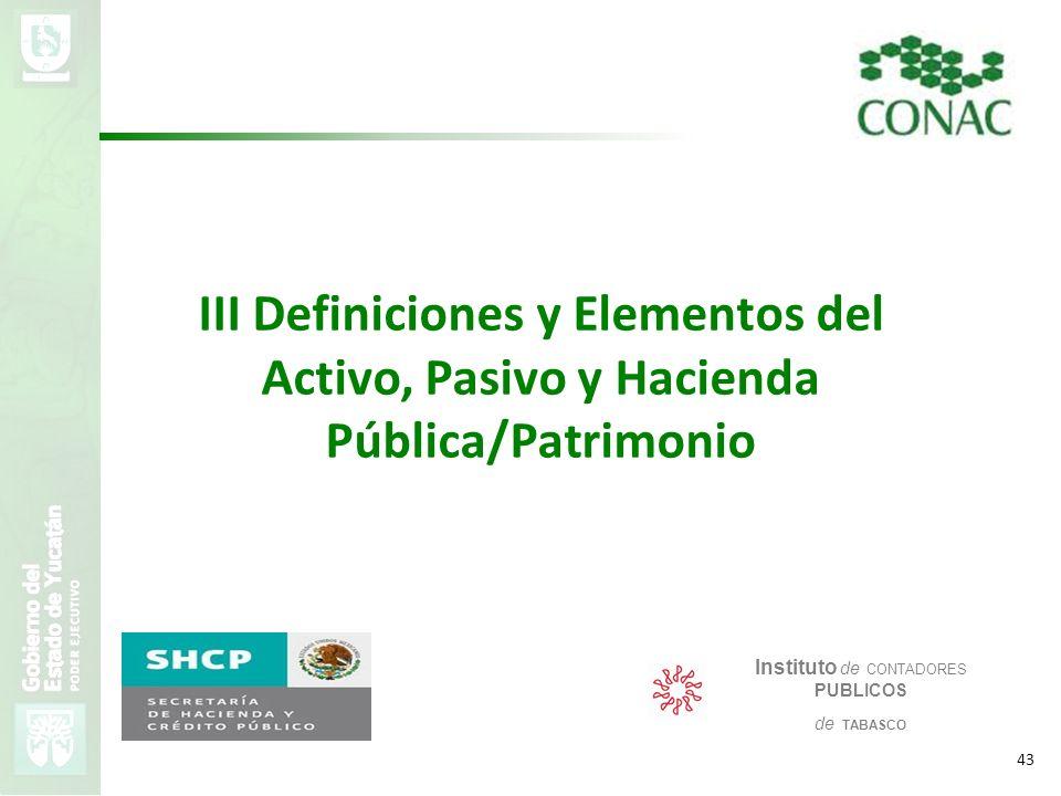 VMZH 43 III Definiciones y Elementos del Activo, Pasivo y Hacienda Pública/Patrimonio Instituto de CONTADORES PUBLICOS de TABASCO
