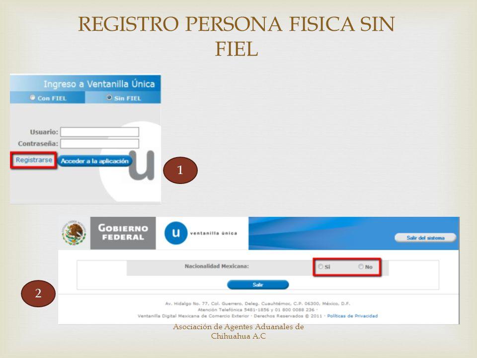 REGISTRO PERSONA FISICA SIN FIEL 1 2 Asociación de Agentes Aduanales de Chihuahua A.C