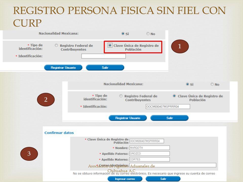 REGISTRO PERSONA FISICA SIN FIEL CON CURP 1 3 2 Asociación de Agentes Aduanales de Chihuahua A.C