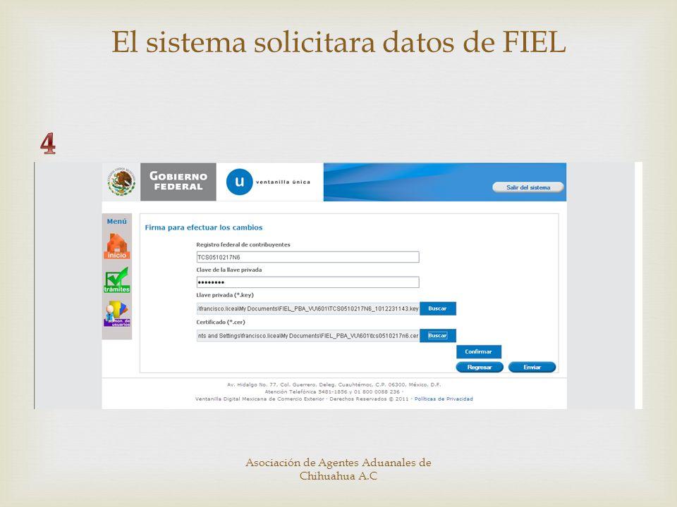 El sistema solicitara datos de FIEL Asociación de Agentes Aduanales de Chihuahua A.C
