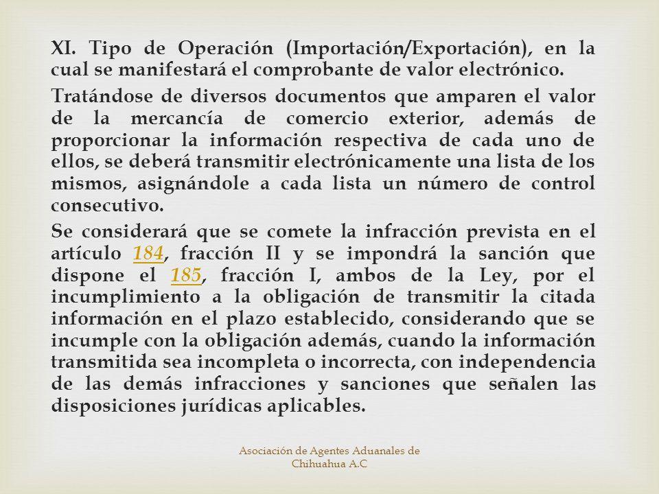 XI. Tipo de Operación (Importación/Exportación), en la cual se manifestará el comprobante de valor electrónico. Tratándose de diversos documentos que