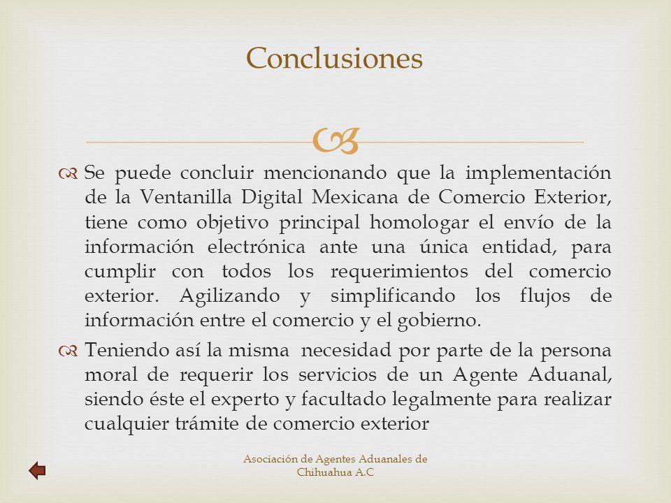 Se puede concluir mencionando que la implementación de la Ventanilla Digital Mexicana de Comercio Exterior, tiene como objetivo principal homologar el