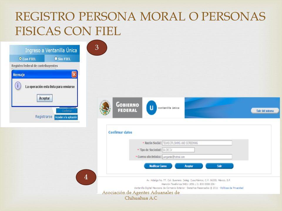 3 4 REGISTRO PERSONA MORAL O PERSONAS FISICAS CON FIEL Asociación de Agentes Aduanales de Chihuahua A.C