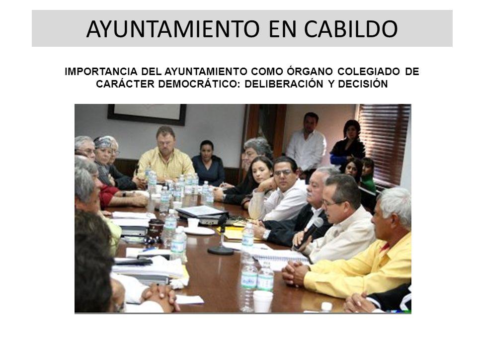IMPORTANCIA DEL AYUNTAMIENTO COMO ÓRGANO COLEGIADO DE CARÁCTER DEMOCRÁTICO: DELIBERACIÓN Y DECISIÓN AYUNTAMIENTO EN CABILDO