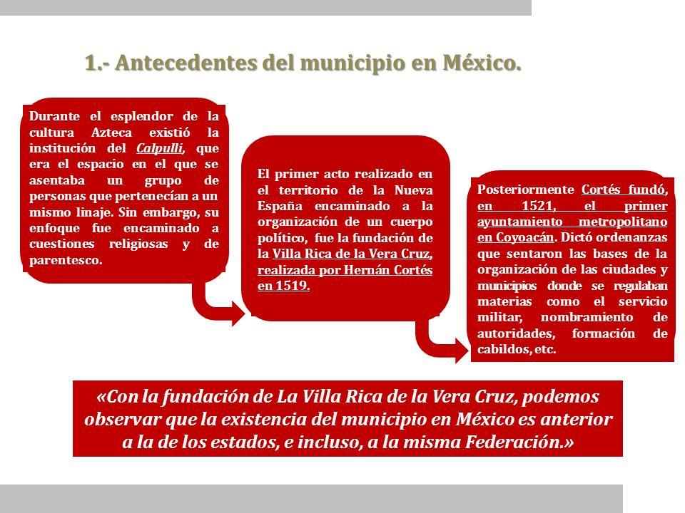 1.- Antecedentes del municipio en México. Durante el esplendor de la cultura Azteca existió la institución del Calpulli, que era el espacio en el que