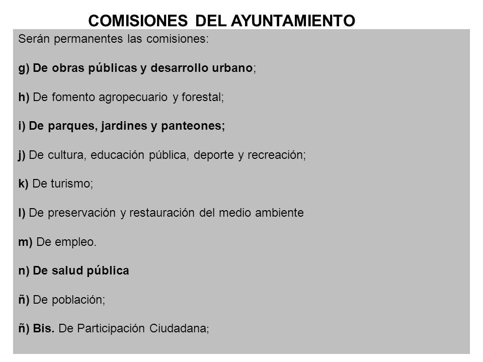 Serán permanentes las comisiones: g) De obras públicas y desarrollo urbano; h) De fomento agropecuario y forestal; i) De parques, jardines y panteones