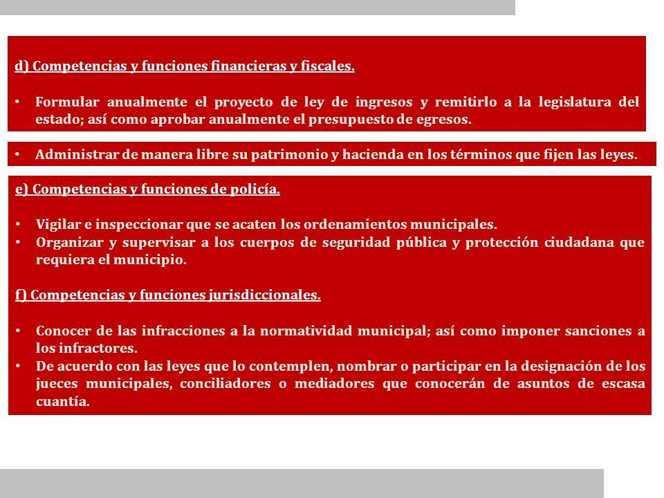d) Competencias y funciones financieras y fiscales. Formular anualmente el proyecto de ley de ingresos y remitirlo a la legislatura del estado; así co