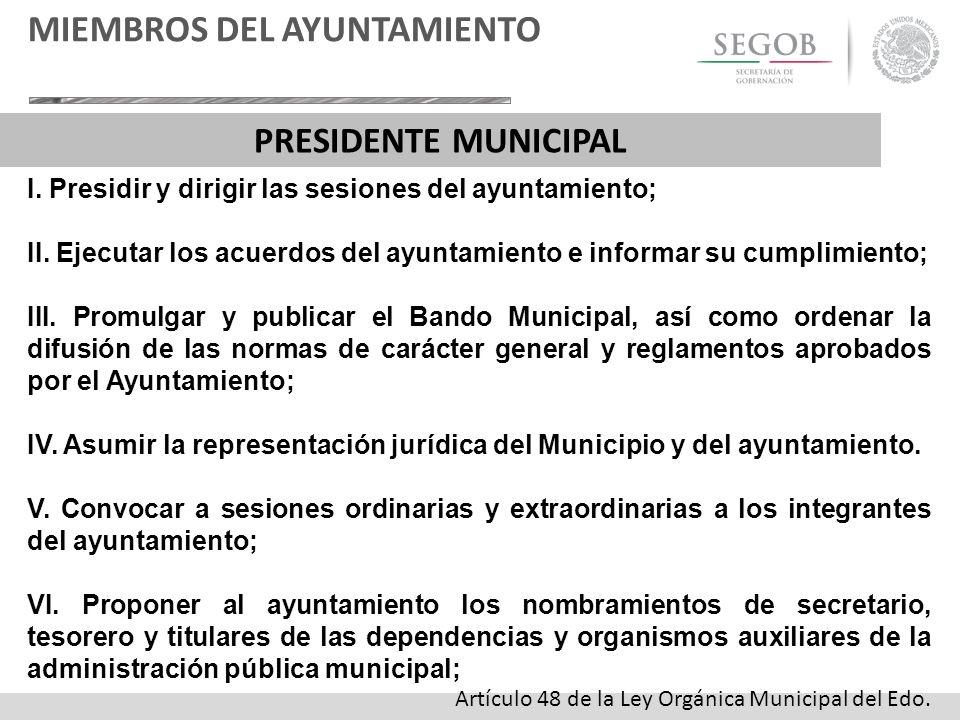 I. Presidir y dirigir las sesiones del ayuntamiento; II. Ejecutar los acuerdos del ayuntamiento e informar su cumplimiento; III. Promulgar y publicar