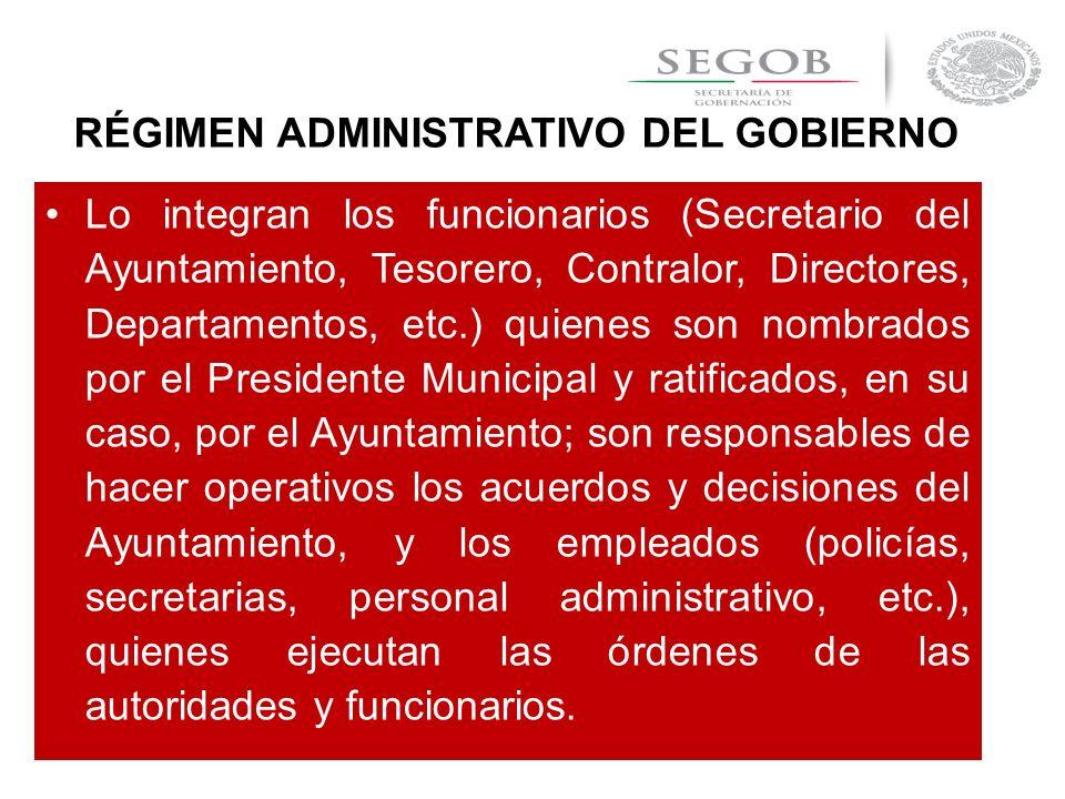 RÉGIMEN ADMINISTRATIVO DEL GOBIERNO Lo integran los funcionarios (Secretario del Ayuntamiento, Tesorero, Contralor, Directores, Departamentos, etc.) q
