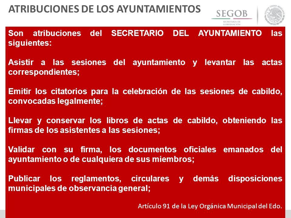 Son atribuciones del SECRETARIO DEL AYUNTAMIENTO las siguientes: Asistir a las sesiones del ayuntamiento y levantar las actas correspondientes; Emitir