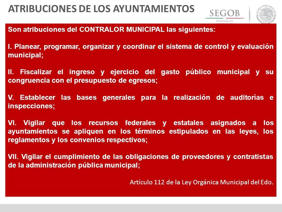 Son atribuciones del CONTRALOR MUNICIPAL las siguientes: I. Planear, programar, organizar y coordinar el sistema de control y evaluación municipal; II