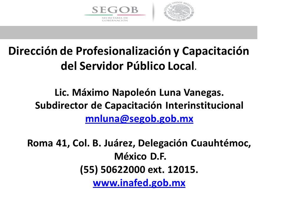 Dirección de Profesionalización y Capacitación del Servidor Público Local. Lic. Máximo Napoleón Luna Vanegas. Subdirector de Capacitación Interinstitu