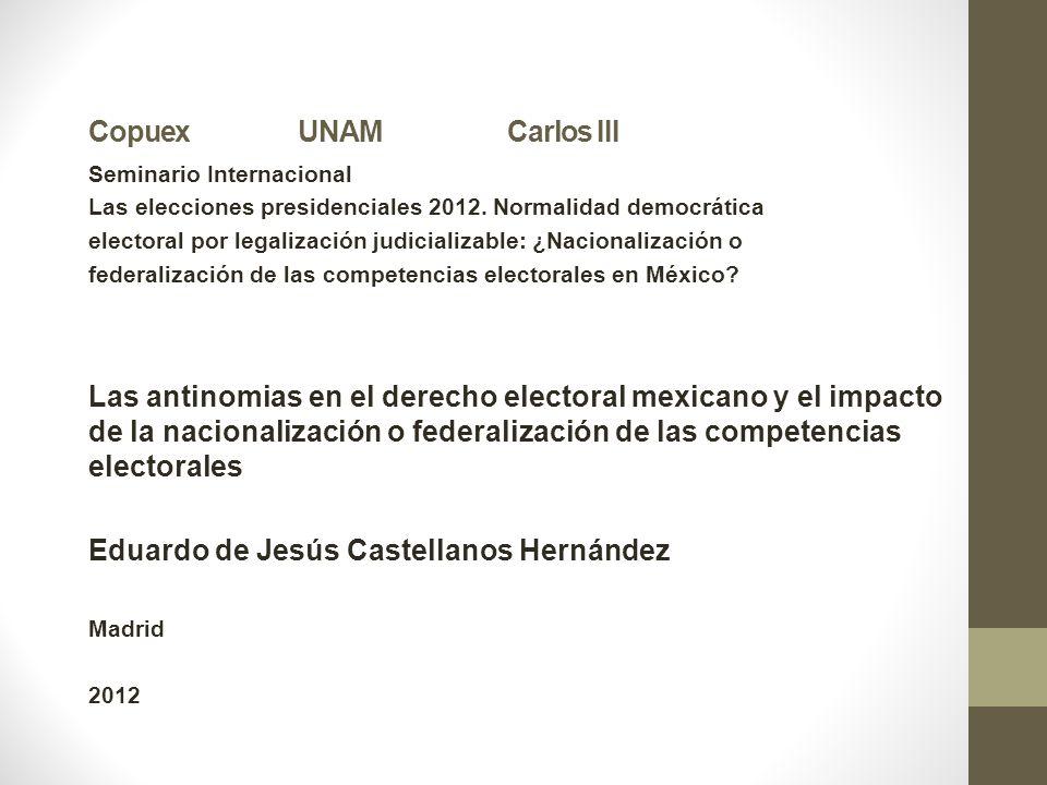 CopuexUNAMCarlos III Seminario Internacional Las elecciones presidenciales 2012. Normalidad democrática electoral por legalización judicializable: ¿Na